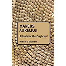 Marcus Aurelius: A Guide for the Perplexed (Guides for the Perplexed)