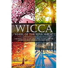 Wicca Wheel of the Year Magic: A Beginner's Guide to the Sabbats, with History, Symbolism, Celebration Ideas, and Dedicated Sabbat Spells (English Edition)