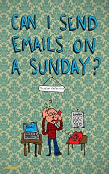 Can I send emails on a Sunday? by [Peterson, Tristan]