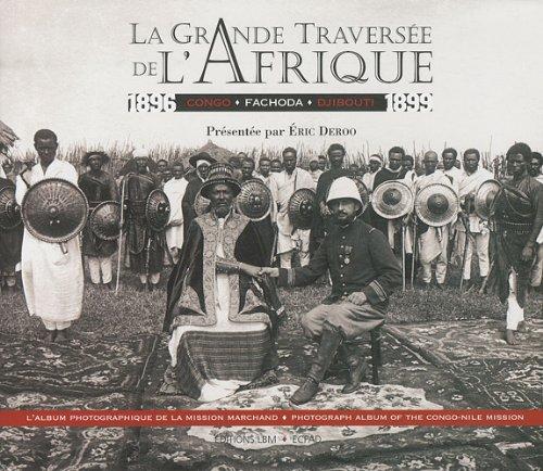 La grande traversée de l'Afrique 1896-1899 : Congo Fachoda Djibouti, édition bilingue français-anglais par Eric Deroo