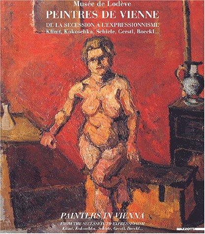 Peintres de Vienne. De la sécession à l'expressionnisme, Klimt, Kokoschka, Schiele, Gerstl, Boeckl... : Painters in Vienna. From the Secession to ... Klimt, Kokoschka, Schiele, Gerstl, Boeckl...