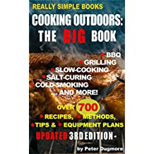 COOKING OUTDOORS: THE BIG BOOK: BBQ, Grilling, Slow Cooking, Salt-Curing, Cold Smoking, and More ((OUTDOOR COOKING: BARBECUE, GRILLING, COLD-SMOKING & SLOW-COOKING) Book 1) (English Edition)