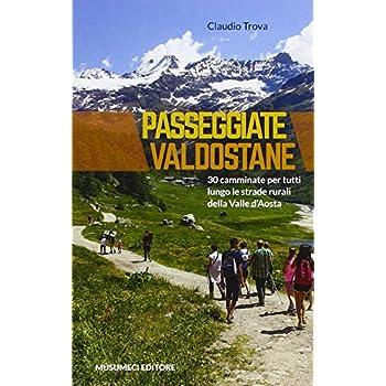 Passeggiate Valdostane. 30 Camminate Per Tutti Lungo Le Strade Rurali Della Valle D'aosta