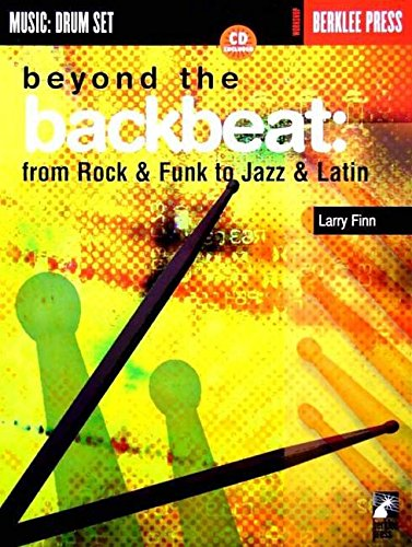 Beyond the Backbeat: From Rock and Funk to Jazz and Latin [With] (Music : Drum Set)