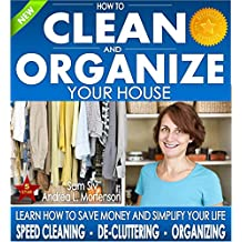 Organizing: How To Clean and Organize Your House - The Ultimate DIY House Hack Guide for: Speed Cleaning, Decluttering, Organizing: Learn How to Save Money ... Books by Sam Siv Book 1) (English Edition)