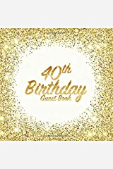 40th Birthday Guest Book: Party celebration keepsake for family and friends to write best wishes, messages or sign in (Square Golden Glitter Print) Paperback