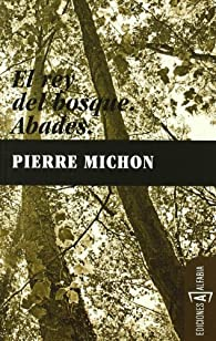 Rey Del Bosque,El / Abades ) par Pierre Michon