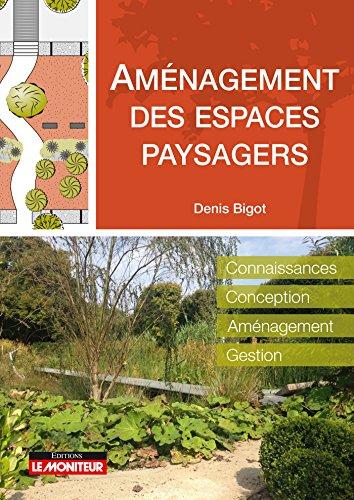 Aménagement des espaces paysagers: Connaissance - Conception - Aménagement - Gestion