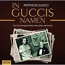 In Guccis Namen: Eine Familiengeschichte von Liebe und Verrat