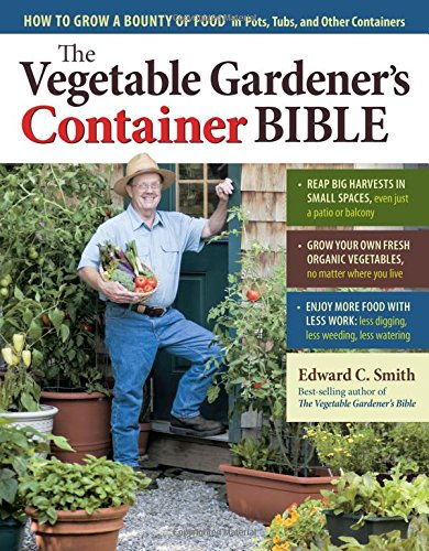 Vegetable Gardener's Container Bible, The