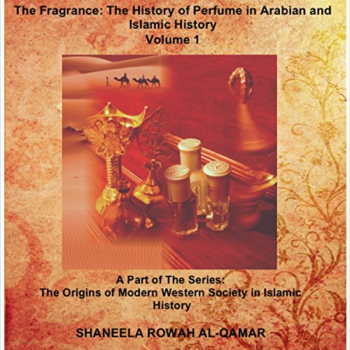the-fragrance-the-history-of-perfume-in-arabian-and-islamic-history-the-origins-of-modern-western-so