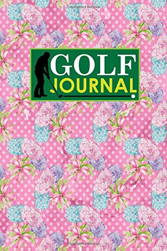 Golf Journal: Golf Book Score, Golf Score Journal, Golf Course Yardage Books, Golf Yardage Notebook, Hydrangea Flower Cover: Volume 42 por Rogue Plus Publishing