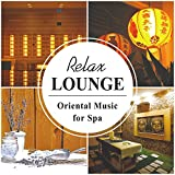 Relax Lounge - Oriental Music for Spa: Ultimate Zen Healing Therapy, Total Stress Relief, Natural Relaxing Sounds, Oriental Massage Ambience, Aromatherapy Treatment, Spa & Welness Serenity