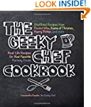 The Geeky Chef Cookbook: Real-Life Re...