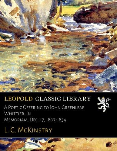 A Poetic Offering to John Greenleaf Whittier. In Memoriam, Dec. 17, 1807-1834 -