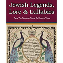 Jewish Legends, Lore and Lullabies From The Treasure Trove Of Hebrew Tales (English Edition)