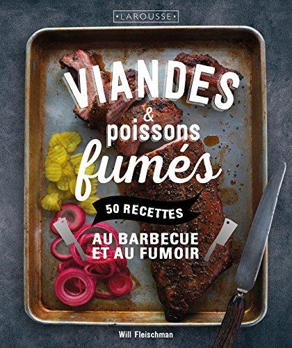 Viandes & poissons fumés: 50 recettes au barbecue et au fumoir par Will Fleischman