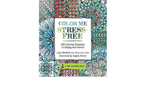 Buy Color Me Stress Free Nearly 100 Coloring Templates To Unplug And Unwind A Zen Book Online At Low Prices In India
