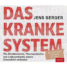 Das kranke System: Wie Klinikkonzerne, Pharmaindustrie und Lobbyverbände unsere Gesundheit verkaufen