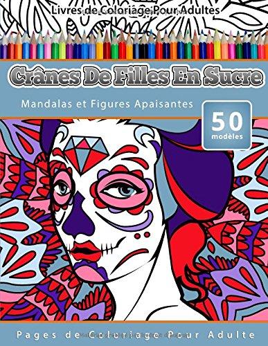 livres-de-coloriage-pour-adultes-cranes-de-filles-en-sucre-mandalas-et-figures-apaisantes-pages-de-c