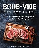 Sous-Vide - Das Kochbuch: Die 75 besten Sous-Vide Rezepte für das heimische Schongaren (Sous Vide Kochbuch, Sous Vide Rezepte, Sous Vide garen, Dampfgaren Kochbuch, Dampfgaren Rezepte) - William Cunningham