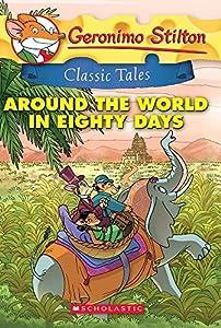 Geronimo Stilton Classic Tales: Around the World in Eighty Days