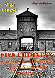 Five Chimneys: A Woman Survivor's True Story Of Auschwitz [Illustrated Edition]