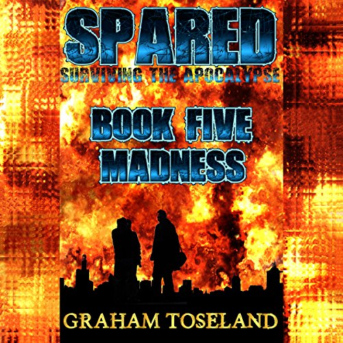 Madness: Spared: Surviving the Apocalypse, Book 5