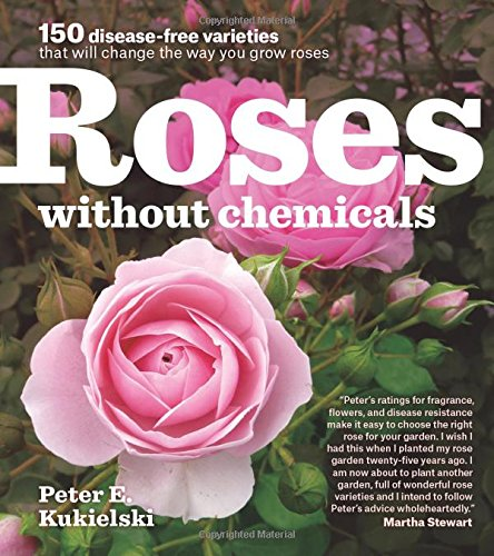 Roses Without Chemicals: 150 Disease-Free Varieties That Will Change the Way You Grow Roses