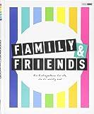 Family & Friends - Ein Eintragealbum für alle, die dir wichtig sind: Freundebuch für Erwachsene