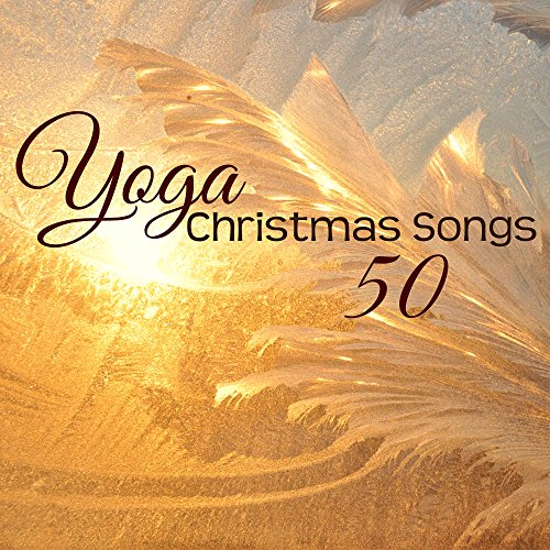 Yoga Christmas Songs – Amazing Christmas Classical and New Age Music for Yoga Space, Angels and Chimes Xmas Classics