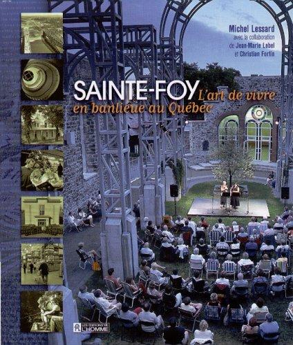 Sainte-Foy: L'art de vivre en banlieue au Québec : du temps des seigneuries à l'aurore du XXIe siècle