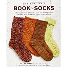 The Knitter's Book of Socks: The Yarn Lover's Ultimate Guide to Creating Socks That Fit Well, Feel Great, and Last a Lifetime by Clara Parkes (2011-10-11)