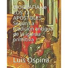BIOGRAFÍA de  LOS 12 APÓSTOLES Según  La tradición antigua. (HISTORIA DE LA iGLESIA)