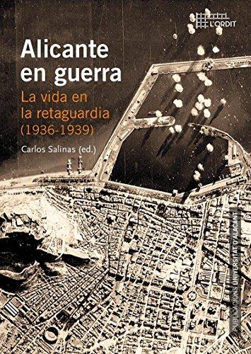 Alicante en guerra. La vida en la retaguardia (1936-1939) (Col·lecció L'Ordit) por Aa.Vv.