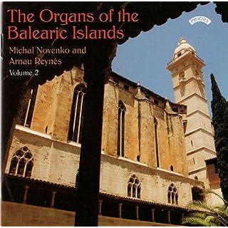 The Organs of The Balearic Islands Vol 2/ Organs of Santa Creu, Palma/St.Jaume, Palma/ Convent of St.Domingo, Pollenca/ St.Domingo,Inca/ St.Maria, Inca/ St.Joseph de Talaia,Ibiza/ St.Francesc,Palma