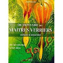 Dictionnaire des maîtres verriers : Marques & signatures, de l'Art nouveau à l'Art déco