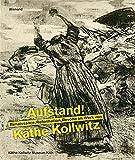 Aufstand! Renaissance, Reformation und Revolte im Werk von Käthe Kollwitz: Katalog zur Ausstellung 2017 - Annette Seeler