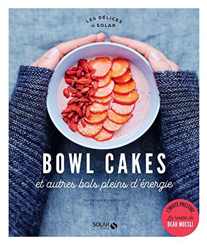 Bowl cakes et autres bols pleins d'énergie (DELICES SOLAR) par Constance LORENZI