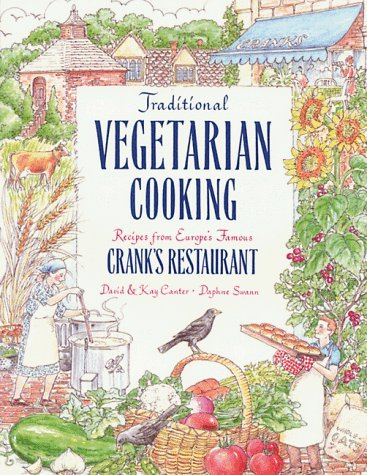 Traditional Vegetarian Cooking, Recipes from Europe's Famous Crank's Restaurant: Recipes from Europe's Famous Cranks Restaurants by David Canter (1991-05-02)