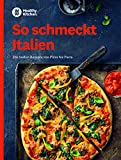 WW - So schmeckt Italien: Die besten Rezepte von Pizza bis Pasta