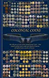 COLONIAL COINS: The collection of Coins of the Colonial period (1616 - 1796) issued by private mints inside and outside of America, and official mints outside of America. (English Edition)