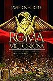 Roma victoriosa. Como una aldea italiana llego a conquistar la mitad del mundo conocido