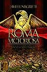 Roma victoriosa. Como una aldea italiana llego a conquistar la mitad del mundo conocido par Negrete