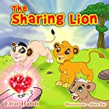 Children's books: The Sharing Lion: Learn the important value of sharing with your friends! (The Smart Lion Collection Book 2)