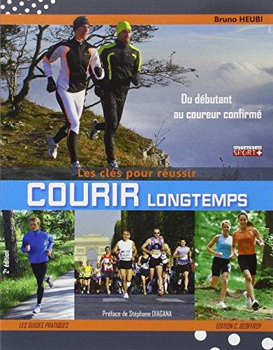 Courir longtemps, les clés pour réussir : Pour le plaisir, le bien-être ou la performance, du débutant au coureur confirmé par Bruno Heubi