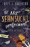 Taste of Love - Mit Sehnsucht verfeinert: Roman (Die Köche von Boston, Band 4) - Poppy J. Anderson