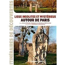 LIEUX INSOLITES ET MYSTERIEUX AUTOUR DE PARIS