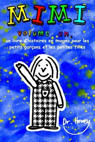 Mimi volume un, un livre d'histoires en images pour les petits garçons et les petites filles par Dr. Howey