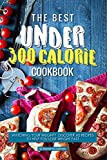 The Best Under 300 Calorie Cookbook: Watching Your Weight? Discover 40 Recipes to Help You Lose Weight Fast (English Edition)